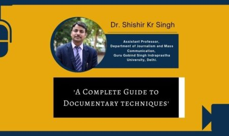 A Complete Guide to Documentary-making techniques- Dr. Shishir