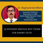A student should not think for short-cuts.- Dr. Raghavendra Mishra