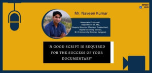 'A good script is required for the success of your documentary.' - Mr. Naveen