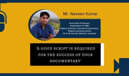 'A good script is required for the success of your documentary.' – Mr. Naveen