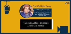 Narendra Modi emerged as India's Obama - Dr. Dilip
